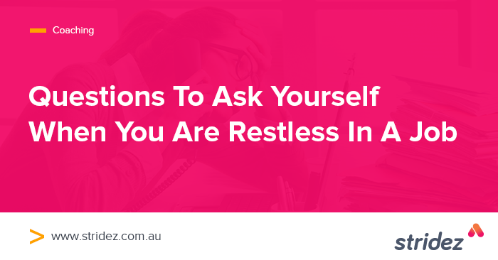 Questions to ask yourself when you are restless in a job