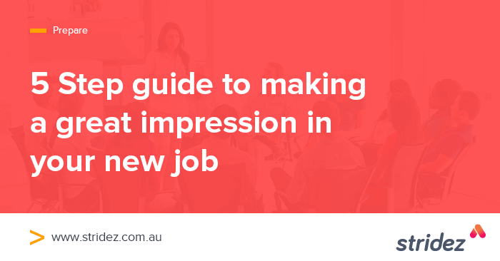 5 Step Guide to Making a Great Impression in Your New Job