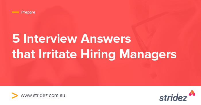 5 Interview Answers that Irritate Hiring Managers