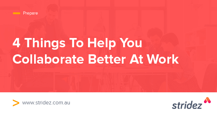 4 Things To Help You Collaborate Better At Work